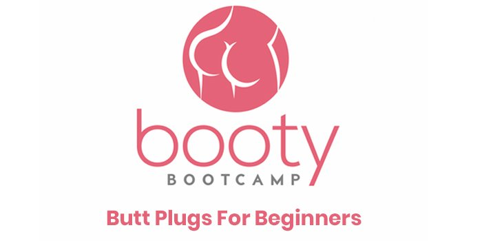 Booty Camp: Butt Plugs For Beginners