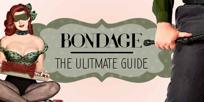 Bondage The Ultimate Guide