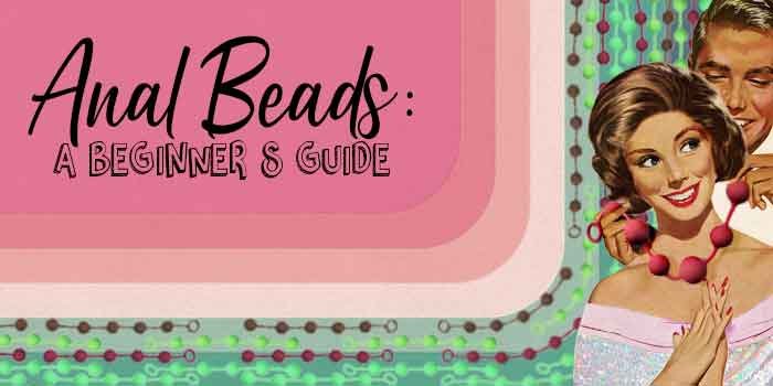 Anal Beads: A Beginners Guide