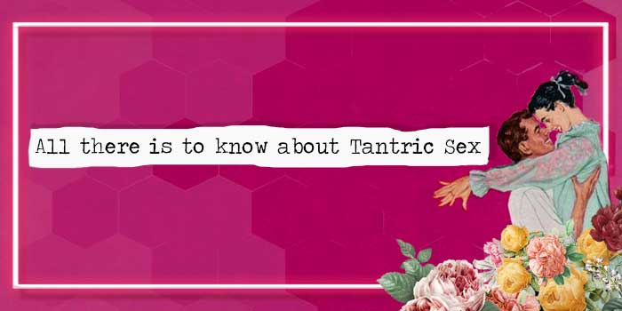 Know About Tantric Sex